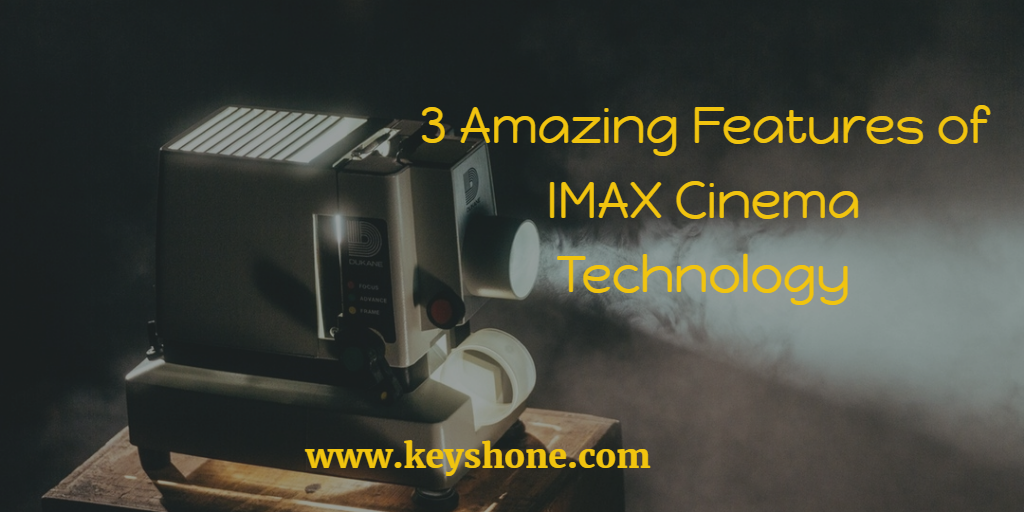 3-amazing-features-of-imax-cinema-technology