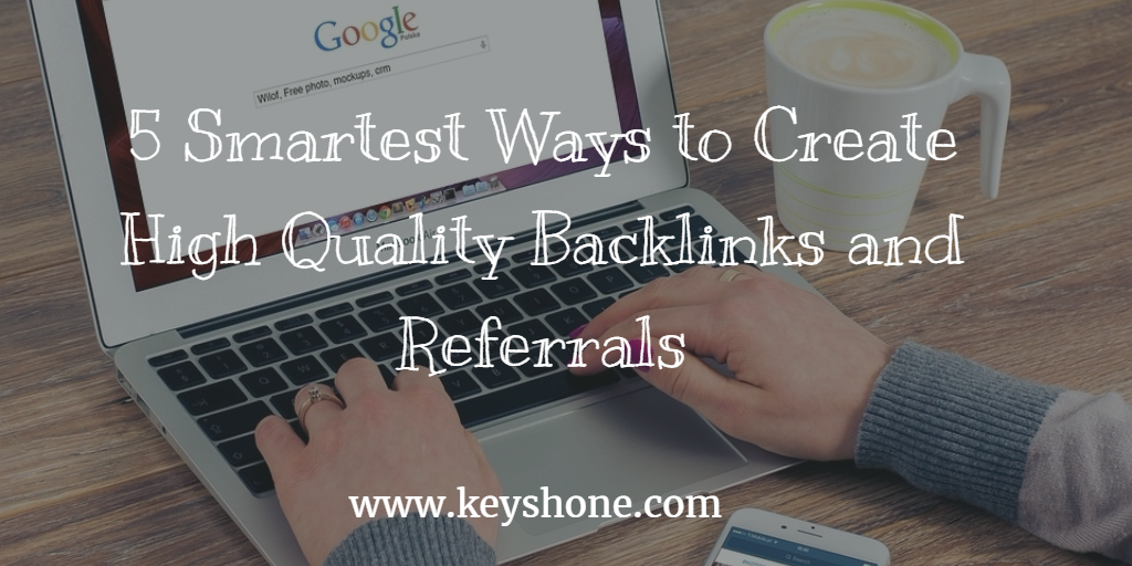 ways to create high quality backlinks and refferals