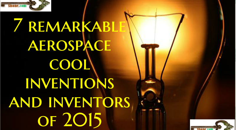 7 remarkable aerospace cool inventions and inventors of 2015