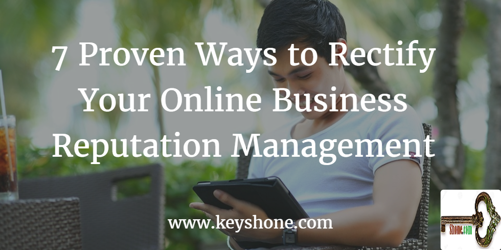 7-proven-ways-to-rectify-online-business-reputation