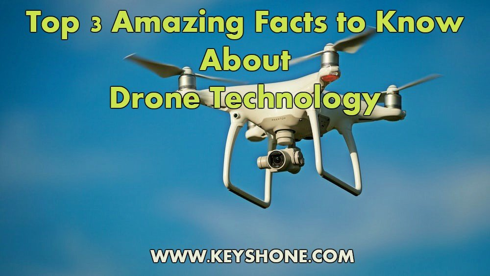 top 3 amazing facts to know about drone technology