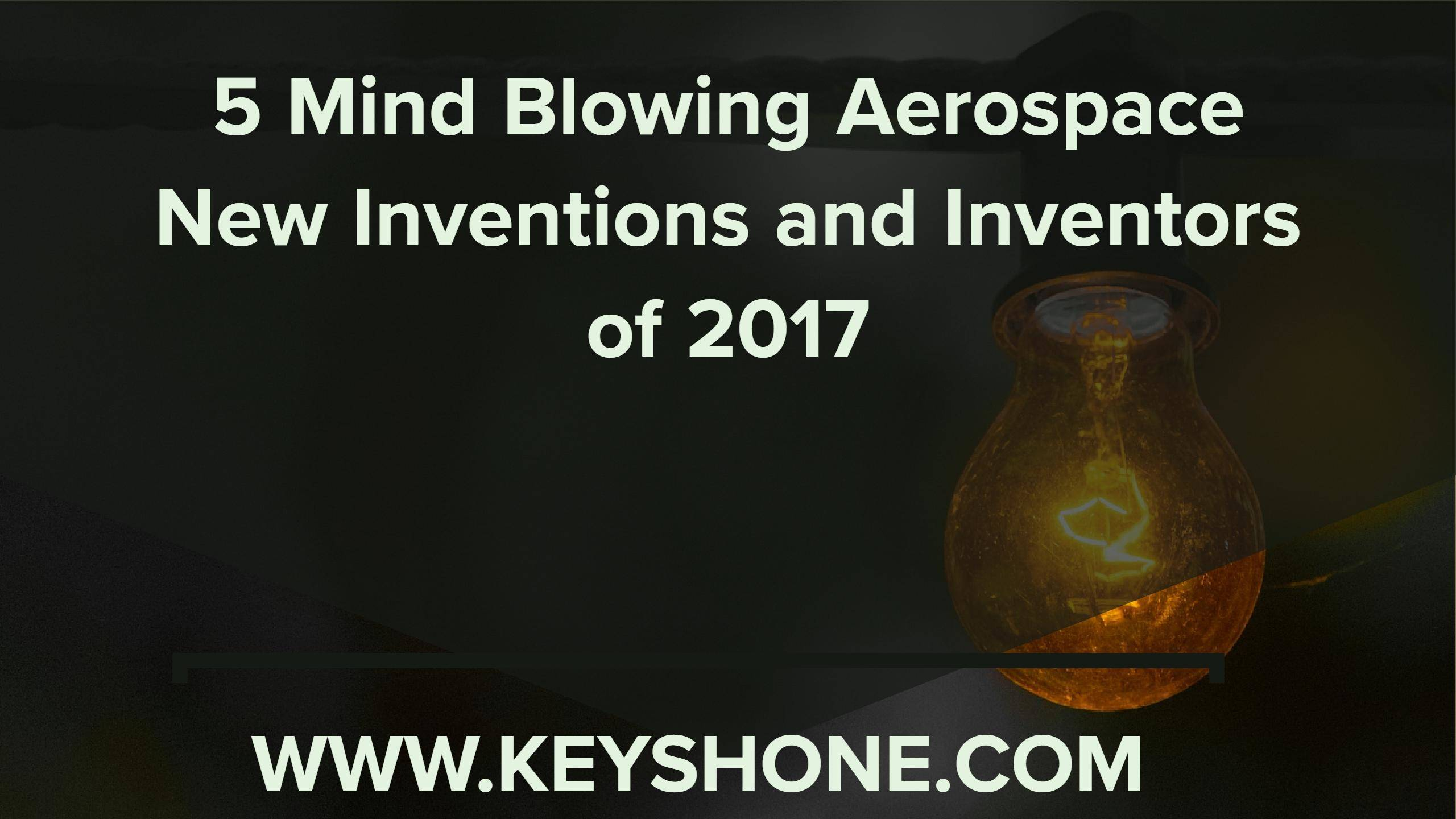 5 mind blowing aerospace new inventions and inventors of 2017
