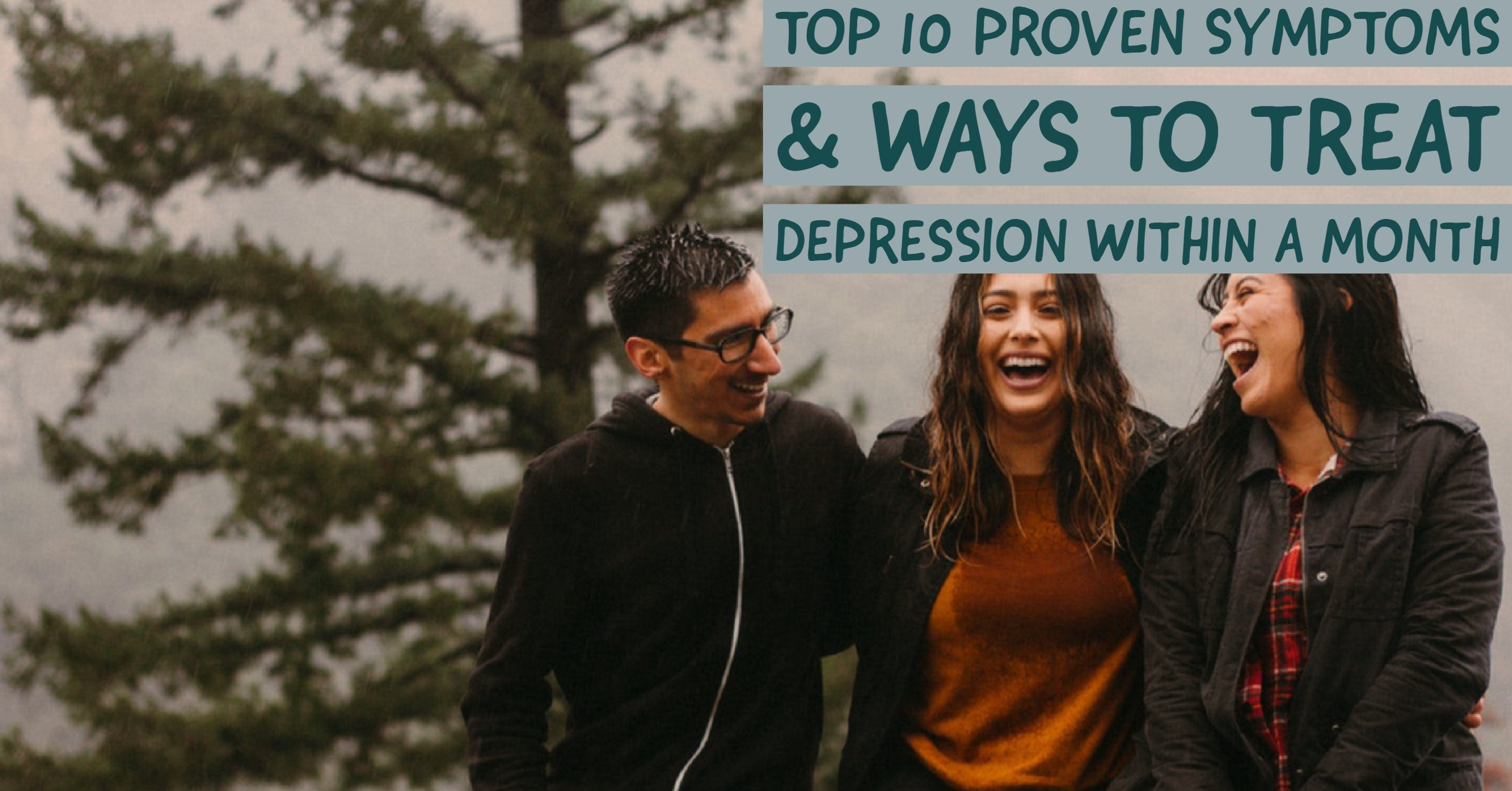 Top 10 Proven Symptoms & Ways to Treat Depression Within a Month