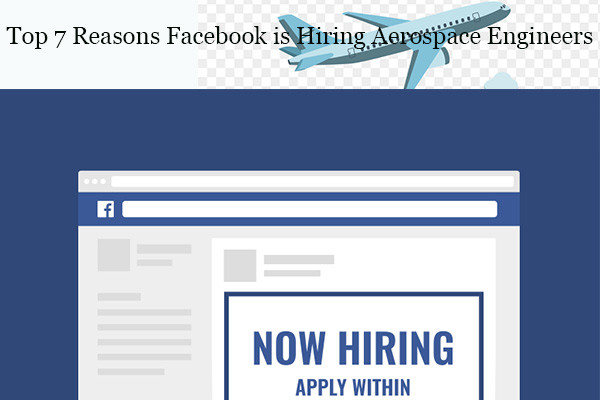 top 7 reasons facebook is hiring aerospace engineers