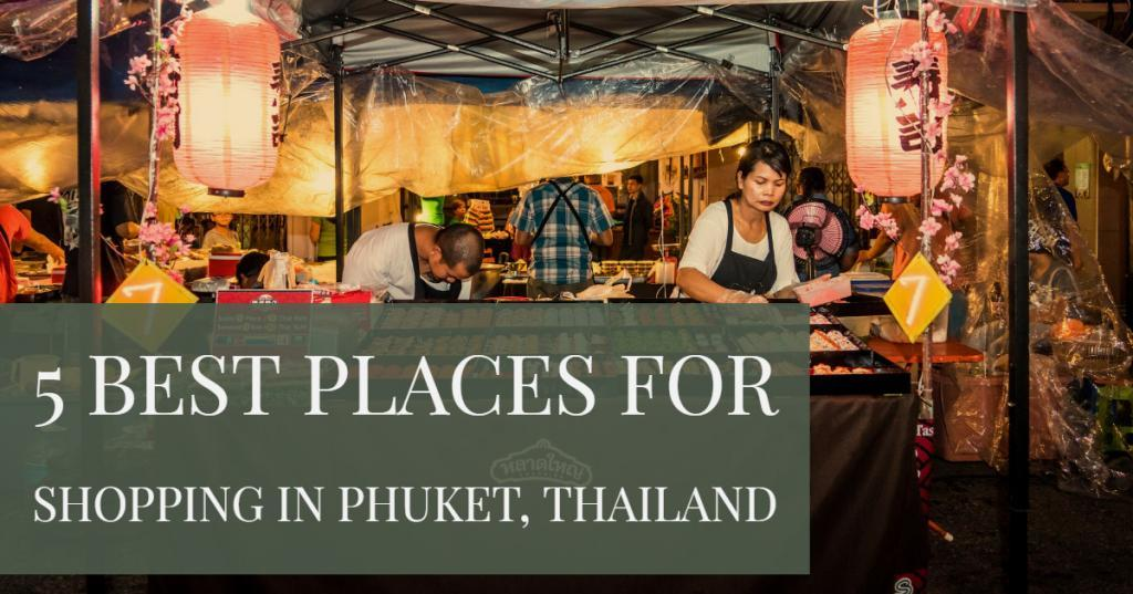 5 Best Places for Shopping in Phuket Thailand