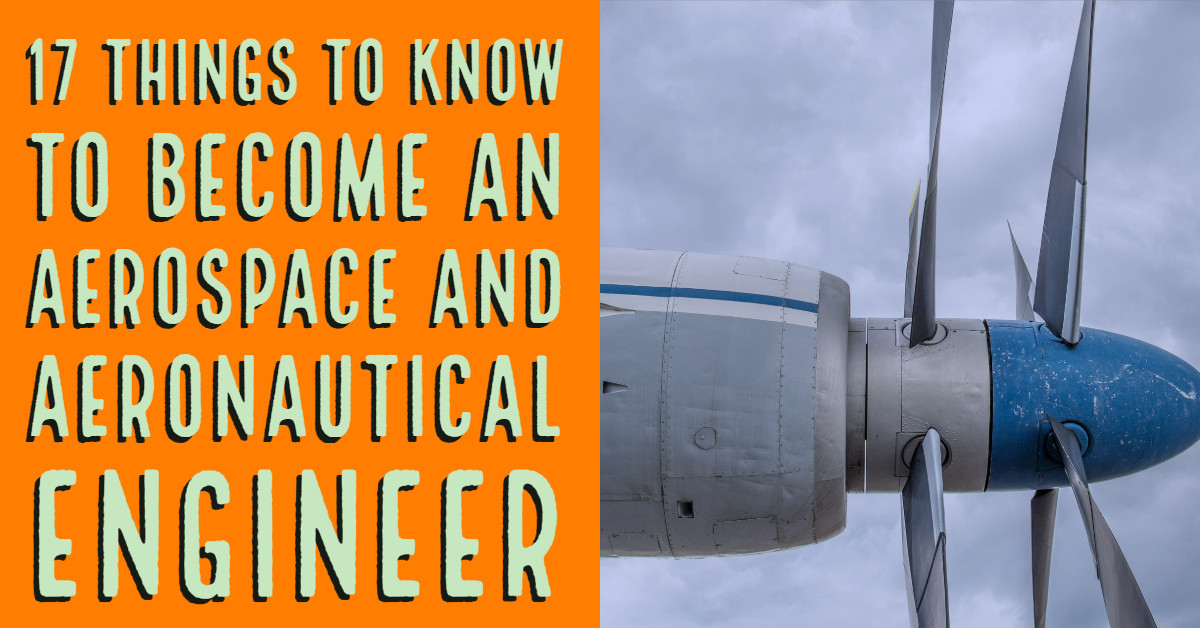 17 Things to Know to Become an Aerospace and Aeronautical Engineer