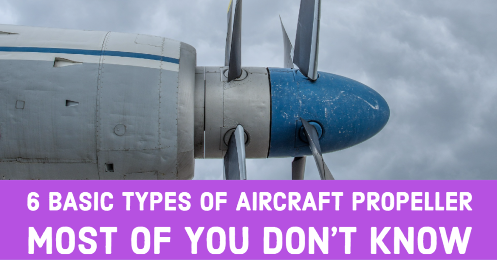6 Basic Types of Aircraft Propeller That Most of You Don't Know