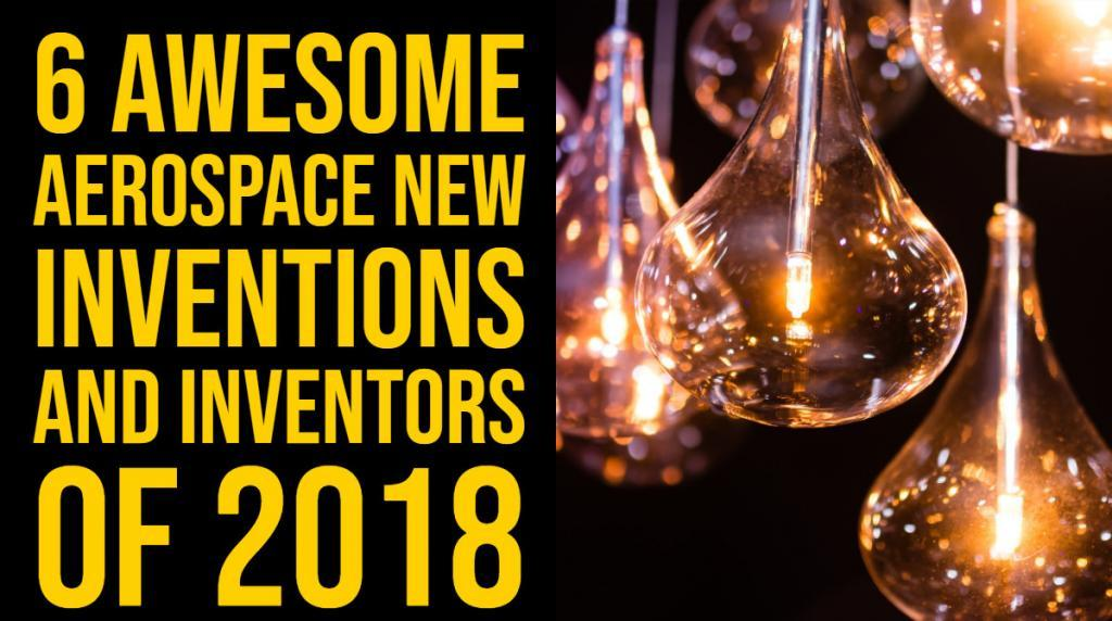 6 Awesome Aerospace New Inventions and Inventors of 2018